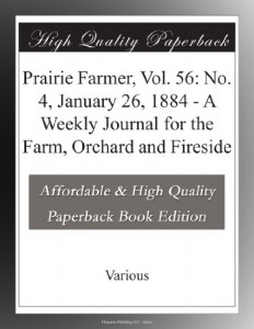 Prairie Farmer, Vol. 56: No. 4, January 26, 1884 – A Weekly Journal for the Farm, Orchard and Fireside