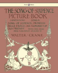 The Song of Sixpence Picture Book – Containing Sing a Song of Sixpence, Princess Belle Etoile, an Alphabet of Old Friends