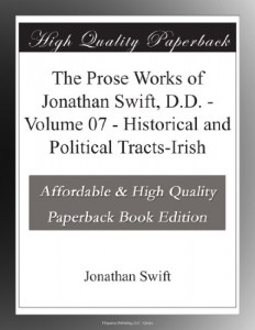 The Prose Works of Jonathan Swift, D.D. – Volume 07 – Historical and Political Tracts-Irish