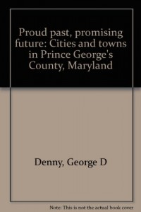 Proud past, promising future: Cities and towns in Prince George's County, Maryland