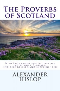 The Proverbs of Scotland: With Explanatory and Illustrative Notes and a Glossary