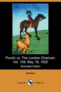 Punch; Or, the London Charivari, Vol. 158: May 19, 1920 (Illustrated Edition) (Dodo Press)
