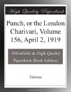 Punch, or the London Charivari, Volume 156, April 2, 1919
