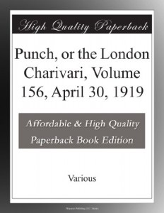 Punch, or the London Charivari, Volume 156, April 30, 1919