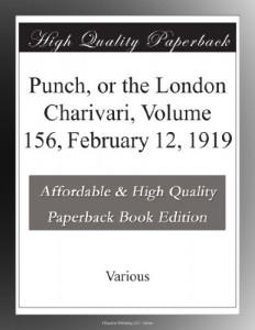 Punch, or the London Charivari, Volume 156, February 12, 1919