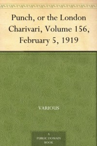 Punch, or the London Charivari, Volume 156, February 5, 1919