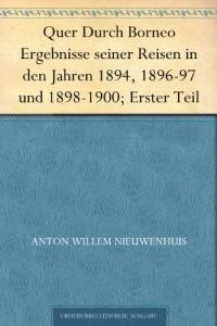 Quer Durch Borneo Ergebnisse seiner Reisen in den Jahren 1894, 1896-97 und 1898-1900; Erster Teil (German Edition)