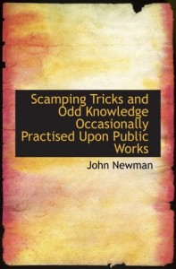 Scamping Tricks and Odd Knowledge Occasionally Practised Upon Public Works