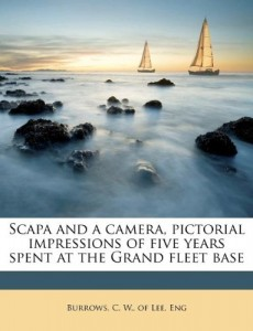 Scapa and a camera, pictorial impressions of five years spent at the Grand fleet base