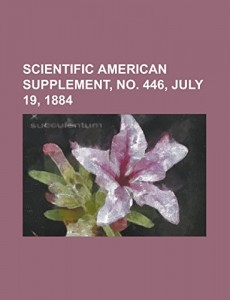 Scientific American Supplement, No. 446, July 19, 1884