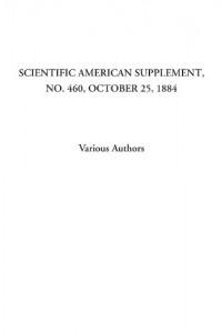 Scientific American Supplement, No. 460, October 25, 1884