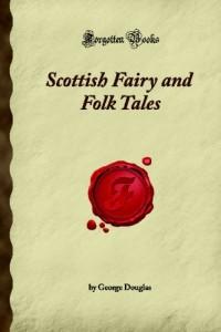 Scottish Fairy and Folk Tales: (Forgotten Books)