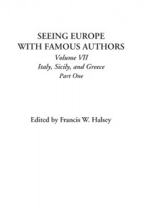 Seeing Europe with Famous Authors (Volume VII: Italy, Sicily, and Greece; Part One)
