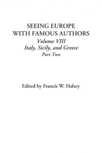 Seeing Europe with Famous Authors (Volume VIII: Italy, Sicily, and Greece; Part Two)