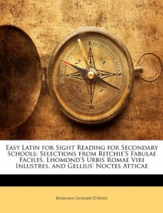 Easy Latin for Sight Reading for Secondary Schools: Selections from Ritchie'S Fabulae Faciles, Lhomond'S Urbis Romae Viri Inlustres, and Gellius' Noctes Atticae