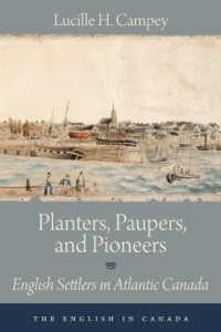 Planters, Paupers, and Pioneers: English Settlers in Atlantic Canada (The English In Canada)