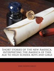 Short stories of the new America, interpreting the America of this age to high school boys and girls
