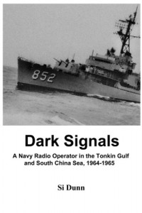 Dark Signals: A Navy Radio Operator in the Tonkin Gulf and South China Sea, 1964-1965