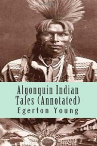Algonquin Indian Tales (Annotated)