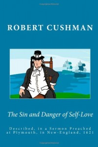 The Sin and Danger of Self-Love: Described, in a Sermon Preached at Plymouth, in New-England, 1621