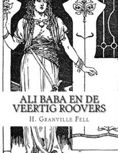 Ali Baba En De Veertig Roovers: Verhaal Uit De Duizend En Een Nacht (Dutch Edition)