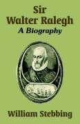 Sir Walter Ralegh: A Biography