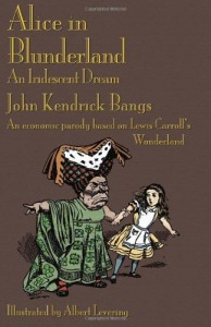 Alice in Blunderland: An Iridescent Dream. an Economic Parody Based on Lewis Carroll's Wonderland