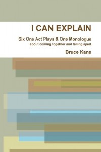 I Can Explain – Six One Act Plays & a Monologue