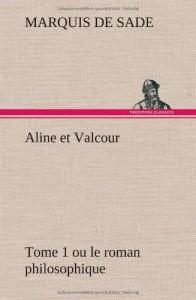 Aline Et Valcour, Tome 1 Ou Le Roman Philosophique (French Edition)