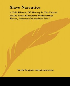 Slave Narrative: A Folk History Of Slavery In The United States From Interviews With Former Slaves, Arkansas Narratives Part 1
