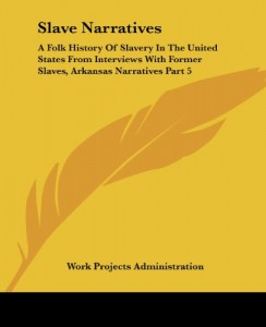 Slave Narratives: A Folk History Of Slavery In The United States From Interviews With Former Slaves, Arkansas Narratives Part 5
