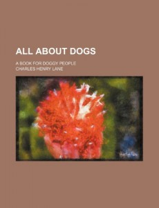 All about Dogs; A Book for Doggy People