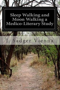 Sleep Walking and Moon Walking a Medico-Literary Study
