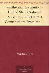 Smithsonian Institution – United States National Museum – Bulletin 240 Contributions From the Museum of History and Technology