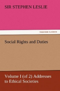 Social Rights and Duties, Volume I (of 2) Addresses to Ethical Societies (TREDITION CLASSICS)