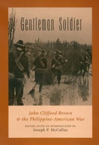 Gentleman Soldier: John Clifford Brown and the Philippine-American War (Williams-Ford Texas A&M University Military History Series)
