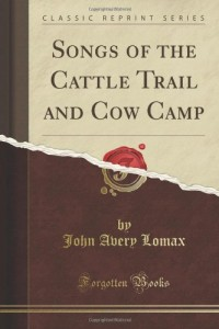 Songs of the Cattle Trail and Cow Camp (Classic Reprint)