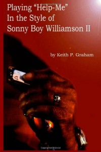 "Playing ""Help-Me"" In the Style of Sonny Boy Williamson II: A step by step, note for note analysis of some of Sonny Boy's Signature Riffs"