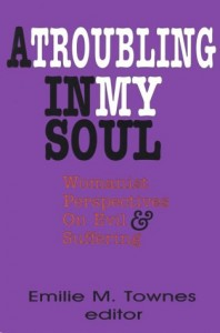A Troubling in My Soul: Womanist Perspectives on Evil and Suffering (Bishop Henry Mcneal Turner, Vol 8)