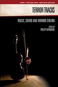 Terror Tracks: Music, Sound and Horror Cinema (GENRE, MUSIC AND SOUND)