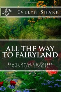 All the Way to Fairyland: Eight Amazing Fables And Fairy Stories