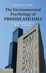 The Environmental Psychology of Prisons and Jails: Creating Humane Spaces in Secure Settings (Environment and Behavior)