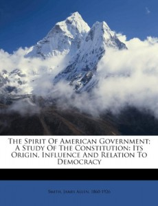 The spirit of American government; a study of the Constitution: its origin, influence and relation to democracy