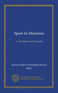 Sport in Abyssinia: or, The Mareb and Tackazzee
