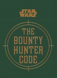 Star Wars – the Bounty Hunter Code (from the Files of Boba Fett)