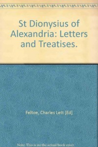 St Dionysius of Alexandria: Letters and Treatises.
