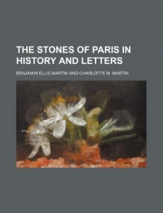 The Stones of Paris in History and Letters (Volume 2)