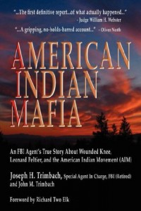 American Indian Mafia: An FBI Agent's True Story about Wounded Knee, Leonard Peltier, and the American Indian Movement (Aim)