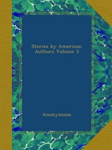 Stories by American Authors Volume 3