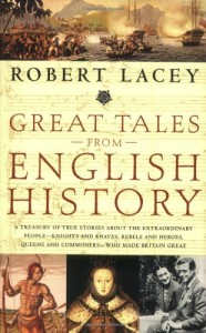 Great Tales from English History: A Treasury of True Stories about the Extraordinary People — Knights and Knaves, Rebels and Heroes, Queens and Commoners — Who Made Britain Great